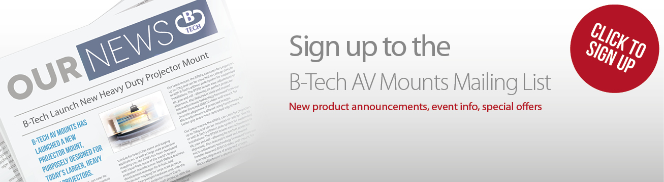 Sign up to the B-Tech AV Mounts Mailing List